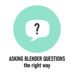 Asking Blender Questions: The Right Way