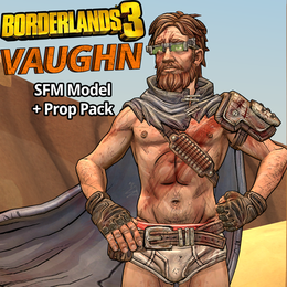 Borderlands 3: Vaughn (Model + Prop Pack) UPDATED 10/4/2020