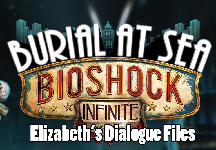 Bioshock: Infinite Burial At Sea -- Elizabeth's Dialogue files